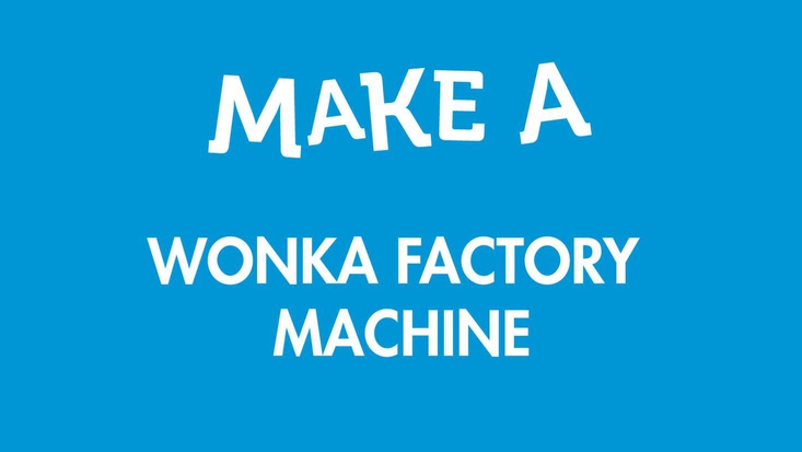 Make a Wonka Factory Machine