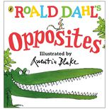 Roald Dahl's Opposites. A board book based on The Enormous Crocodile for pre-school aged children